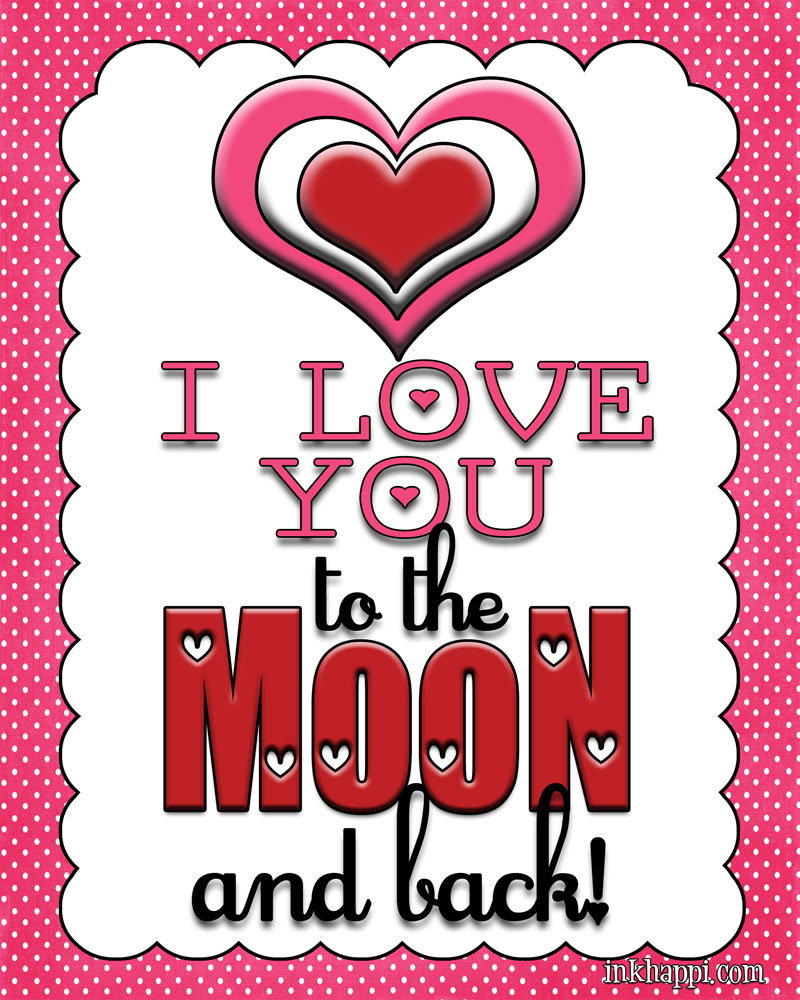 """""""Love you to the MOON and back!"""" free printable from inkhappi.com"""