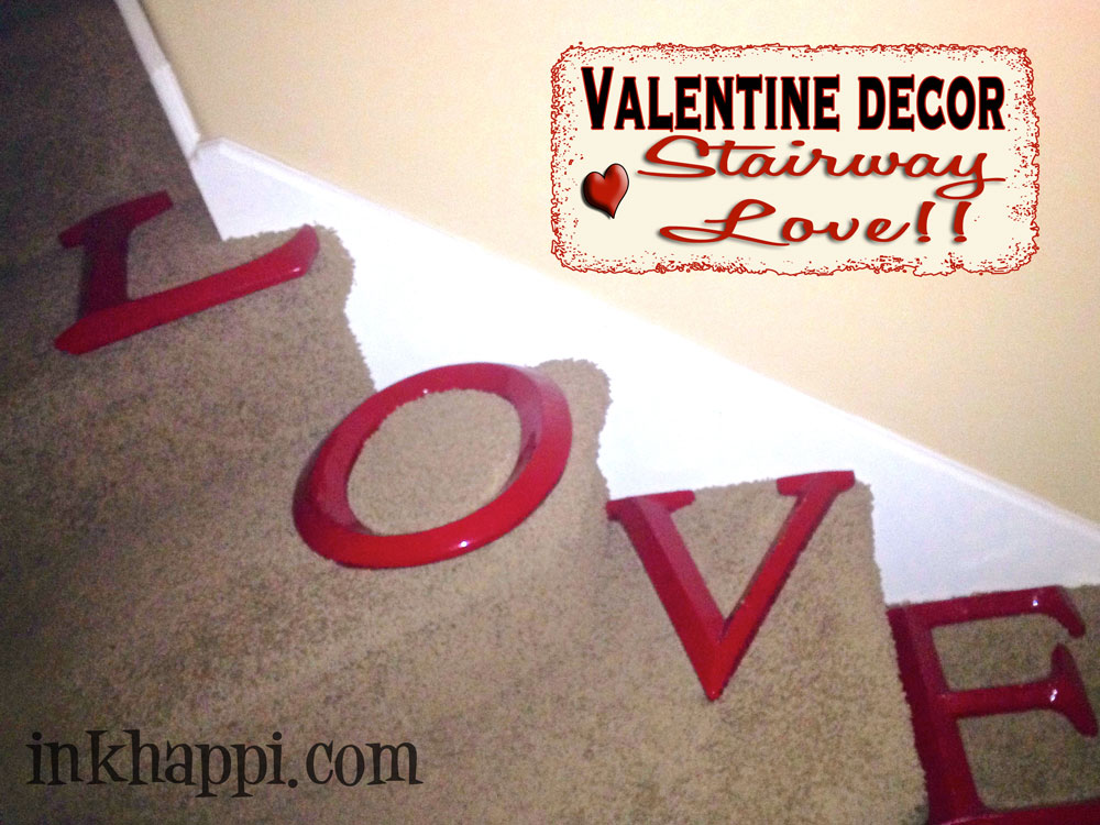 {Valentine decor L O V E letters up the stairs}