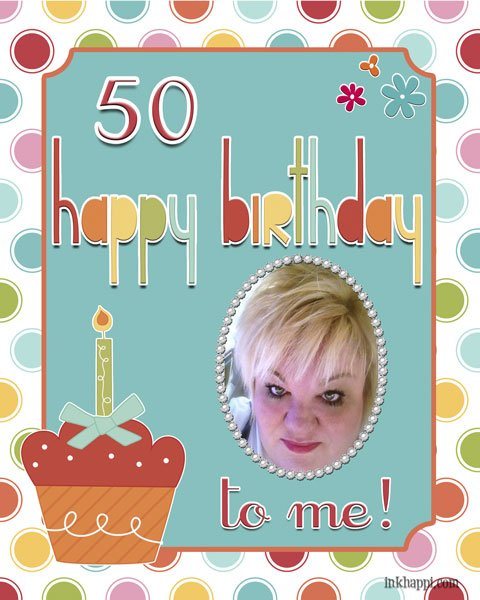 You only turn 50 once. Right? Happy Birthday ME!  hee hee :)