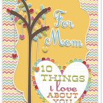 Mom: 10 things I love about you! {freebie Mother's Day Card}