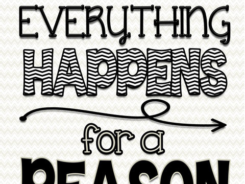 """""""Everything Happens for a Reason"""" free printable at inkhappi.com"""