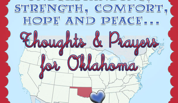 Thoughts and Prayers for Oklahoma in wake of tragedy
