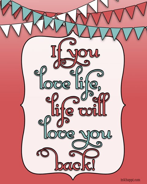 Love life and it will love you back! FREE printable from inkhappi