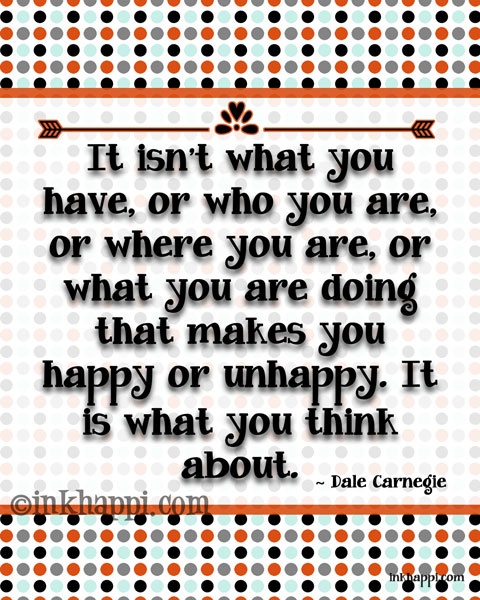 Think happy! Quote by Dale carnegie at inkhappi.com