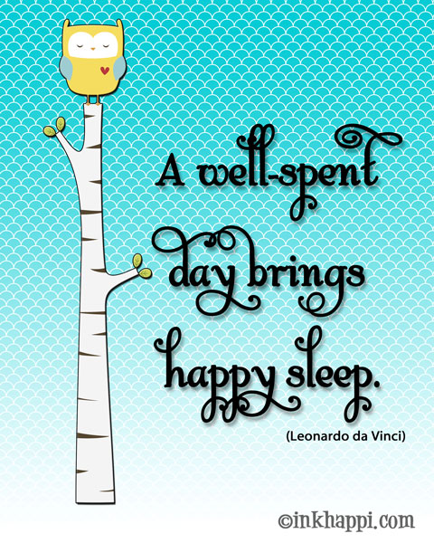 "Love this quote! ""A well spent day brings happy sleep"" found at inkhappi.com"