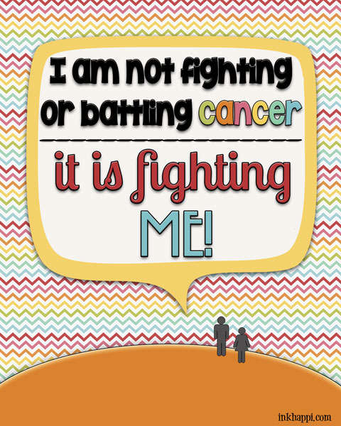 "A possitive way of looking at the ""battle"" with cancer. Thats right!! #cancer #freeprint"