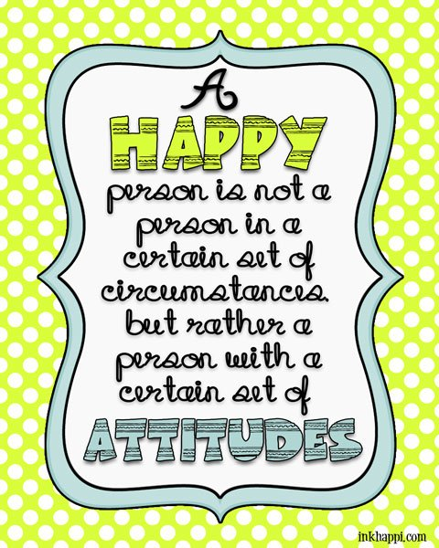 HAPPY & ATTITUDE goes together. Love this quote! Free print from inkhappi :):)