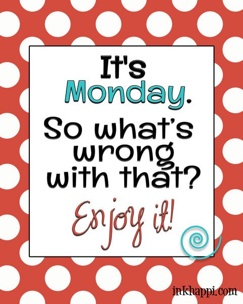 It's Monday. What's wrong with that? Enjoy it! Positive thinking printable as well as a giveaway announced at inkhappi