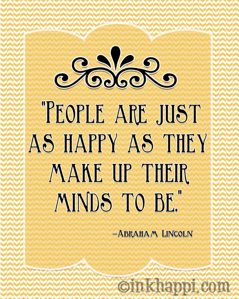 Make up your mind to be happy! Quote by Abe Lincoln. :):)