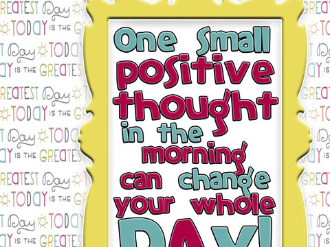 One small positive thought in the morning can improve your whole day! free printable