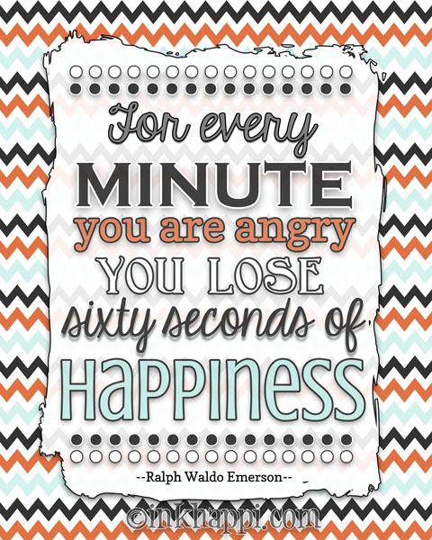 For every minute you are angry, you lose 60 seconds of happiness... so just be happy! print from inkhappi
