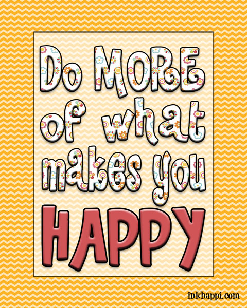 Do MORE of what makes you HAPPY! Free printable