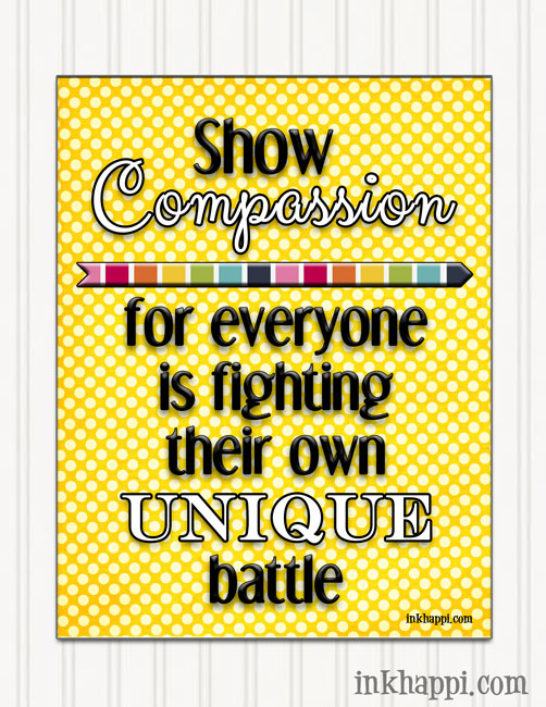 """Show compassion for everyone is fighting their own unique battle"" Free printable."
