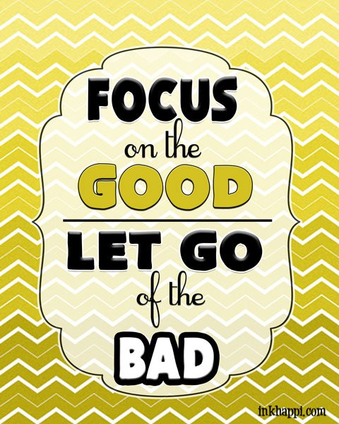 "FOCUS on the GOOD and let go of the bad... ""Letting go"" tips,  quotes and free printables at inkhappi.com"