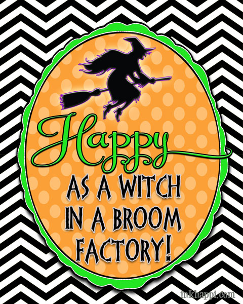 Love it! Happy as a witch in a broom factory! Free printable from inkhappi.com
