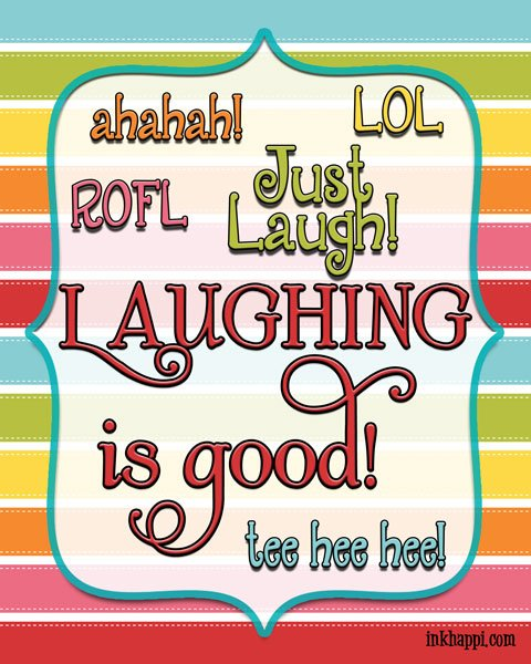 just laugh! LAUGHING is GOOD! free printable at inkhappi.com