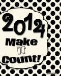 New Years Quotes  {2014… Make it Count!}