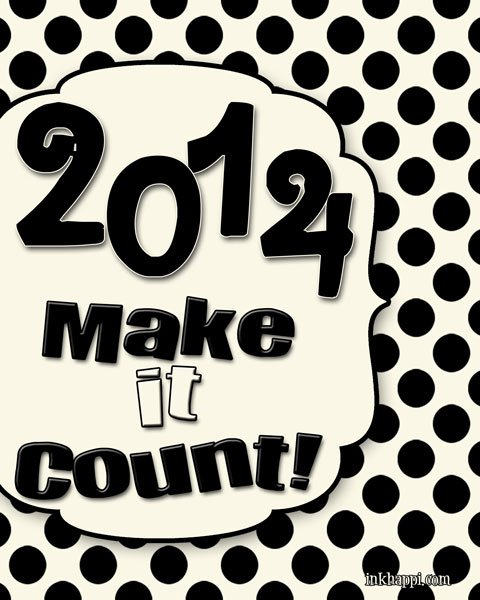 2014…Make it Count! Enjoy this free printable all year long. Visit inkhappi.com for lots of free printables and New years quotes!