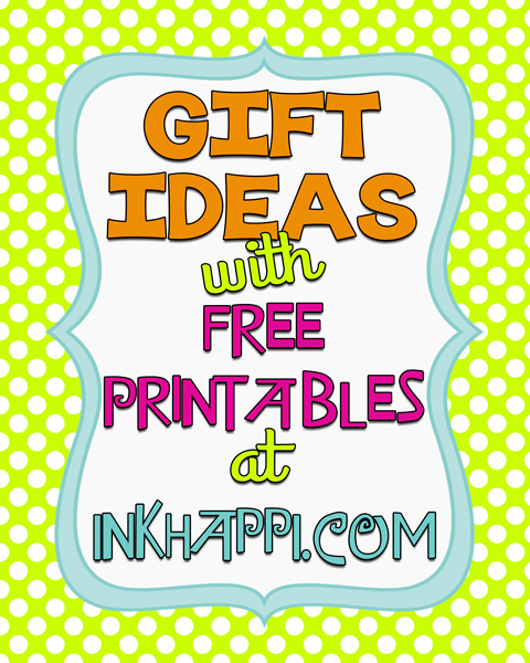 lots of gift ideas with free printables at inkhappi!