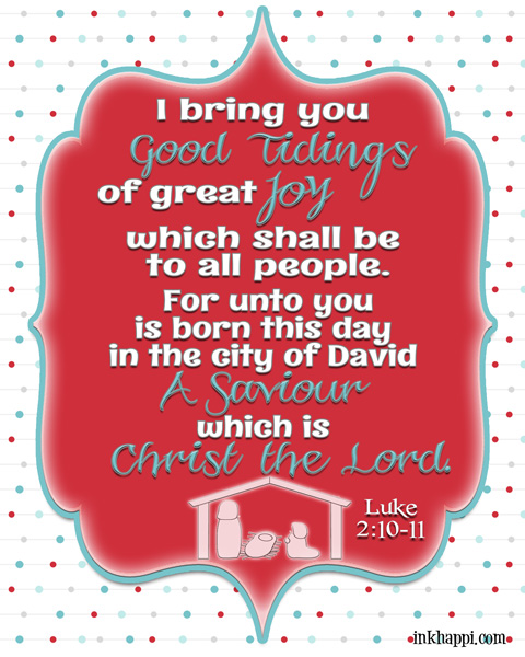 A free printable of the scriptural reference in Luke 2 to Christs birth… Good tidings of great Joy!