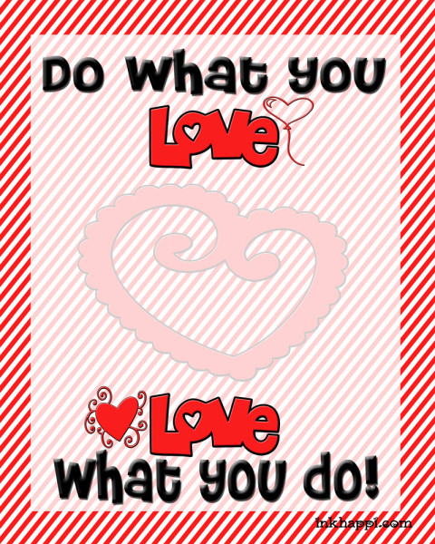Free printable Do what you love...love what you do!