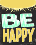 "If you want happiness in your life, start  by just vowing to ""BE HAPPY"" . This free printable comes in 4 color options and can serve as a daily reminder to choose to be happy!"