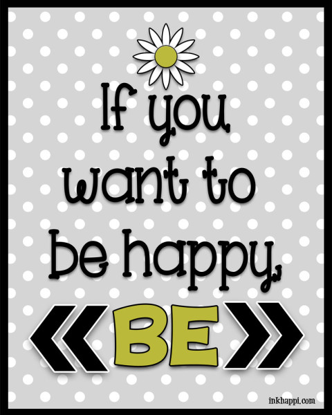 "If you want happiness in your life, start  by just vowing to ""BE HAPPY"" . This free printable can serve as a daily reminder to choose to be happy!"