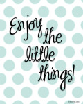 Some thoughts and free printables. Enjoy the little things! One other style available.
