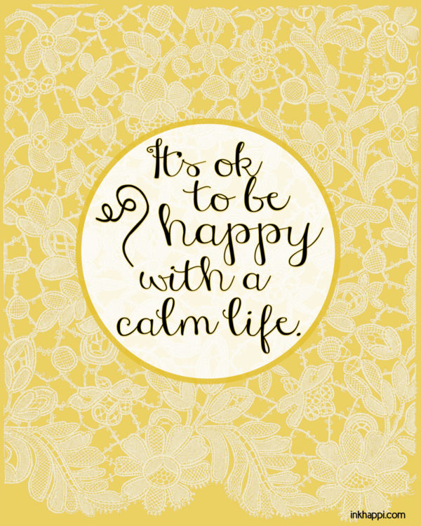 Free printable Be happy with a calm life!