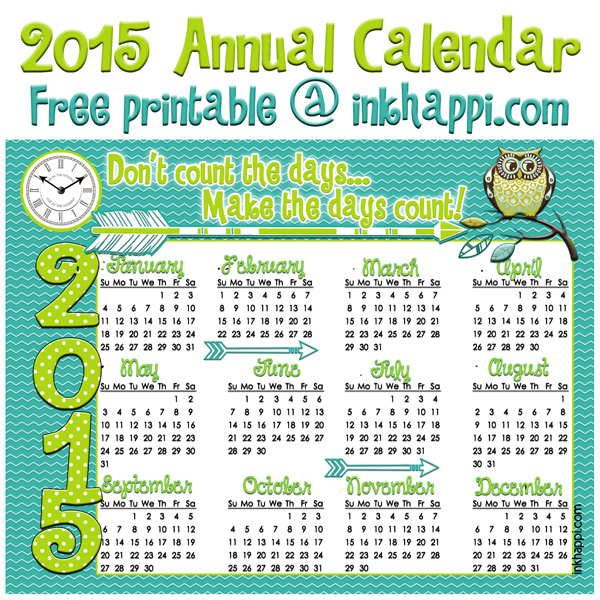 2015 Annual Calendar... Don't Count the days------>> Make the days count! Free printable