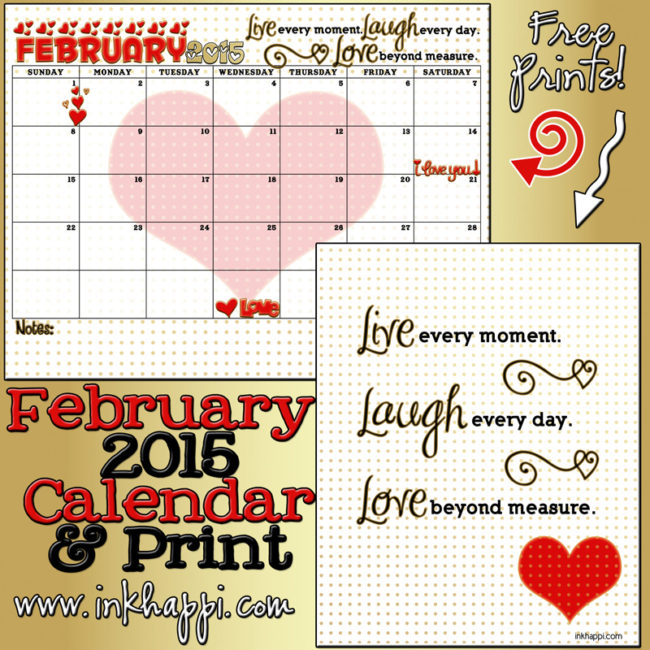 February 2015 Calendar and a print. Free printables. Live every moment, Laugh every day, Love beyond measure!