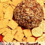 "My Favorite ""go-to"" Cheese Ball Recipe… Quick & Easy!"
