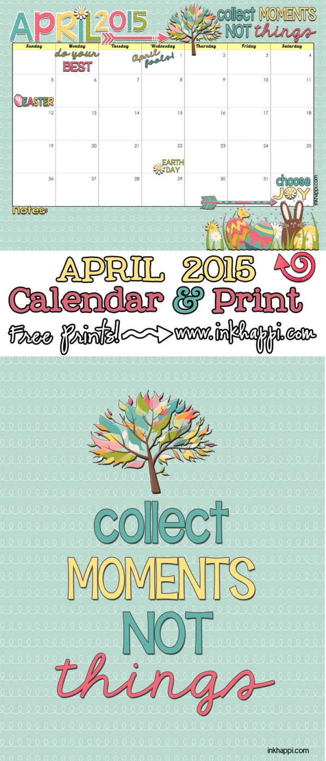 "April 2015 calendar and print... ""Collect moments, not things"". free printables!"