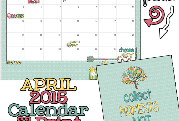 """April 2015 calendar and print... """"Collect moments, not things"""". free printables!"""
