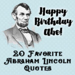 Abraham Lincoln Quotes… 20 favorites plus free printables!