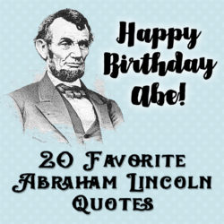 20 favorite Abraham Lincoln Quotes and free printables!