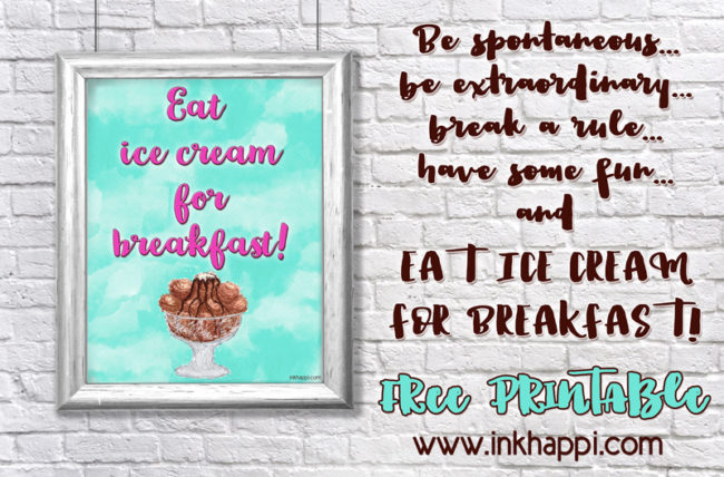 Yes! Eat ice cream for breakfast. Cute free printable!