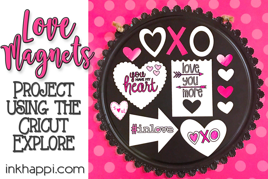 Easy Cricut Explore Valentine Project… Love Magnets!