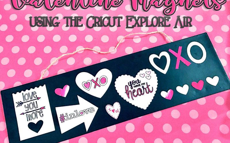 Easy Cricut Explore Valentine Project… Love Magnets!