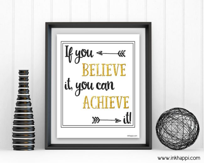 If you BELIEVE it, you can ACHIEVE it. You can achieve your dreams! Free motivational printables. #freeprintables #achieve #believe #dreams #blackandgold