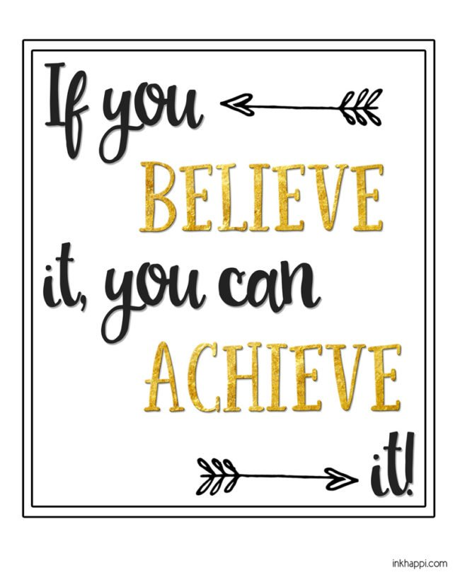If you believe it, you can ACHIEVE it! You can achieve your dreams! Free motivational printables. #freeprintables #achieve #believe #dreams #blackandgold