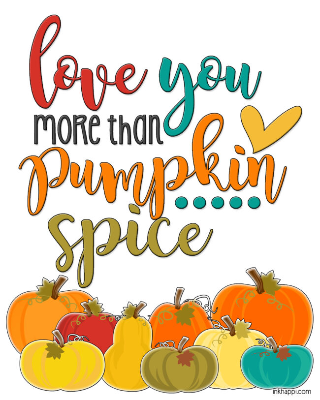 I love you more than pumpkin spice #fall #pumpkins #freeprintable