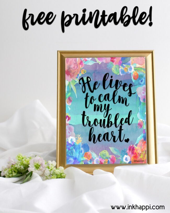 He lives to calm my troubled heart #christ #easter #freeprintables #lds