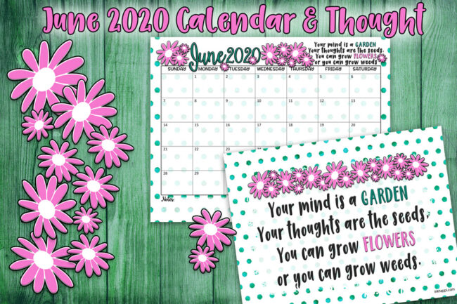 June 2020 Calendar and print about flowers and positive thoughts #freeprintable #calendar #quotes #motivationalthought