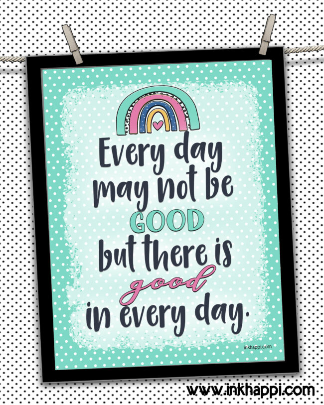 Every day may not be good but there is GOOD in every day! How to find that good and a free printable! #motivationalthought #freeprintable