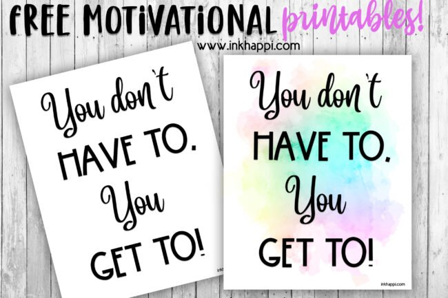 "Free motivational print, ""you don't HVE to, you GET to!"" It's all about attitude. Pick up this free printable at inkhappi.com #motivationalprint #freeprintable"